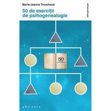 50 de exerciţii de psihogenealogie - Marie Jeanne Trouchaud