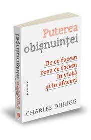 Puterea obișnuinței. De ce facem ceea ce facem în viață și în afaceri – Charles Duhigg