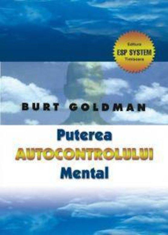 Puterea autocontrolului mental - Burt Goldman